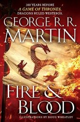 Fire And Blood: 300 Years Before A Game Of Thrones A Targaryen History A Song Of Ice And