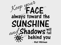 """Keep Your Face Always Toward The Sunshine And Shadows Will Fall Behind You Vinyl Wall Decal 15"""" X 15"""