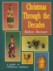 Christmas Through The Decades Hardcover 2ND Revised Ed.
