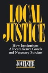 Local Justice: How Institutions Allocate Scarce Goods And Necessary Burdens