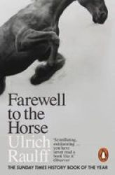 Farewell To The Horse - The Final Century Of Our Relationship Paperback
