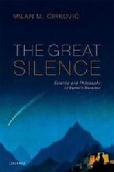 The Great Silence - Science And Philosophy Of Fermi& 39 S Paradox Hardcover