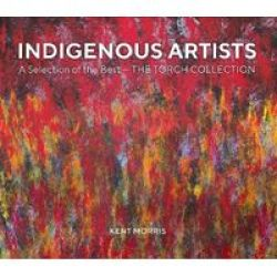 Indigenous Artists - A Selection Of The Best - The Torch Collection Hardcover