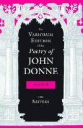 The Variorum Edition Of The Poetry Of John Donne V. 3 - The Satyres Hardcover
