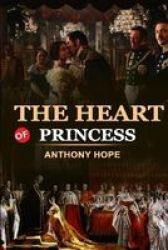 The Heart Of Princess By Anthony Hope Classic Edition Annotated Illustrations - Classic Edition Annotated Illustrations Paperback