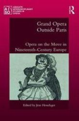 Grand Opera Outside Paris - Opera On The Move In Nineteenth-century Europe Hardcover