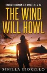 The Wind Will Howl - Book 3 Raleigh Harmon P.i . Paperback