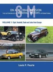 On A Global Mission - The Automobiles Of General Motors International Volume 1: Opel Vauxhall Saab And Lotus From Europe Hardcov