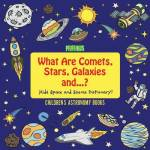 What Are Comets Stars Galaxies And ...? Kids Space And Science Dictionary - Children's Astronomy Books
