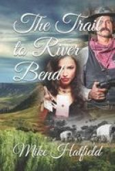 The Trail To River Bend Paperback