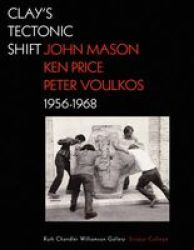 Clay&#39 S Tectonic Shift - John Mason Ken Price Peter Voulkos 1956-1968 hardcover