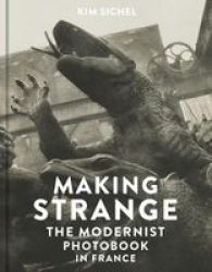 Making Strange - The Modernist Photobook In France Hardcover
