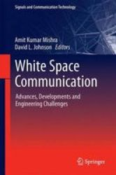 White Space Communication - Advances Developments And Engineering Challenges Hardcover 2015 Ed.