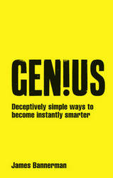Genius : Deceptively Simple Ways To Become Instantly Smarter