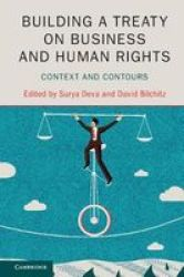 Building A Treaty On Business And Human Rights - Context And Contours Hardcover