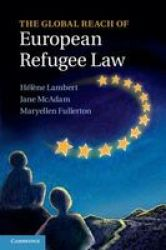 The Global Reach Of European Refugee Law Hardcover New