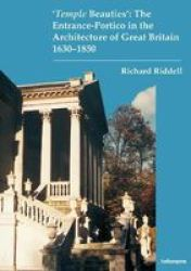 & 39 Temple Beauties& 39 : The Entrance-portico In The Architecture Of Great Britain 1630-1850 Paperback New