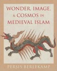 Wonder Image And Cosmos In Medieval Islam hardcover