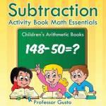 Subtraction Activity Book Math Essentials - Children's Arithmetic Books