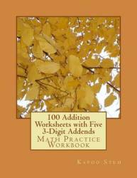 100 Addition Worksheets With Five 3-digit Addends