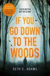 If You Go Down To The Woods - The Most Powerful And Emotional Debut Thriller Of 2018 Paperback Edition