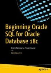 Beginning Oracle Sql For Oracle Database 18C - From Novice To Professional Paperback 1ST Ed.