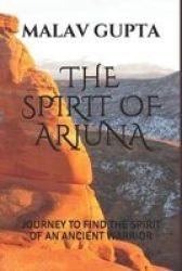 The Spirit Of Arjuna - Journey To Find The Spirit Of An Ancient Warrior Paperback