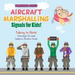 Aircraft Marshalling Signals For Kids - Talking To Pilots - Technology For Kids - Children's Aviation Books