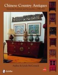 Chinese Country Antiques: Vernacular Furniture And Accessories C.1780-1920 Hardcover Revised