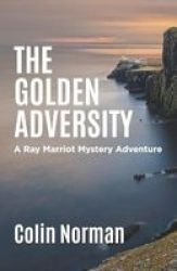 The Golden Adversity - A Ray Marriot Mystery And Adventure Paperback