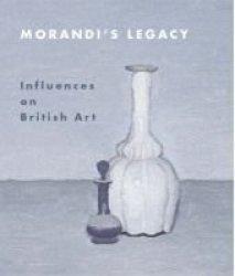 Morandi& 39 S Legacy - Influences On British Art Hardcover New