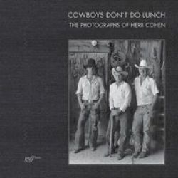 Cowboys Don& 39 T Do Lunch: The Photographs Of Herb Cohen Hardcover