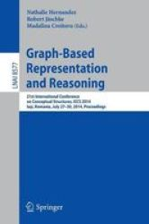 Graph-based Representation And Reasoning - 21st International Conference On Conceptual Structures Iccs 2014 Iasi Romania July 27