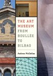 Art Museum From Boullee To Bilbao - Andrew Mcclellan Paperback