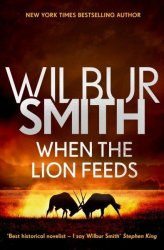 When The Lion Feeds - Wilbur Smith Paperback