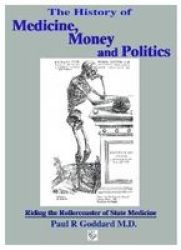 The History Of Medicine Money And Politics - Riding The Rollercoaster Of State Medicine paperback