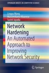Network Hardening - An Automated Approach To Improving Network Security Paperback 2014