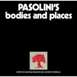 Pasolini& 39 S Bodies And Places Hardcover