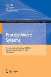 Process-aware Systems - First International Workshop Pas 2014 Shanghai China October 17 2014. Proceedings Paperback 2015 Ed.