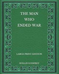 The Man Who Ended War - Large Print Edition Paperback