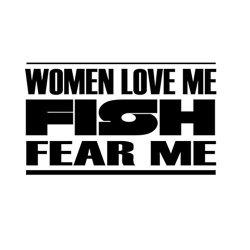 Custom Brother - Women Love Me Fish Fear Me Car Laptop Wall Sticker