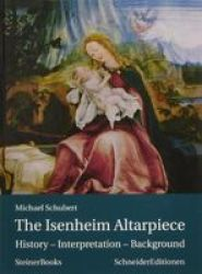 The Isenheim Altarpiece - History - Interpretation - Background Hardcover