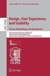 Design User Experience And Usability: Theory Methodology And Management - 6TH International Conference Duxu 2017 Held As Part Of Hci International 2017 Vancouver Bc Canada July 9-14 2017 Proceedings Part I Paperback 1ST Ed. 2017