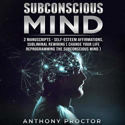Anthony Proctor Subconscious Mind: 2 Manuscripts: Self-esteem Affirmations  Subliminal Rewiring Change Your Life Reprogramming Th | R840 00 |