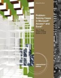 Problem Solving Cases In Microsoft Access And Excel Paperback International Ed Of 9th Revised Ed