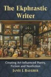 The Ekphrastic Writer - Creating Art-influenced Poetry Fiction And Nonfiction Paperback