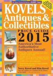 Kovels& 39 Antiques And Collectibles Price Guide 2015 - America& 39 S Most Authoritative Antiques Annual Paperback 47