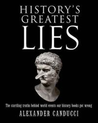 History's Greatest Lies - The Startling Truths Behind World Events Our History Books Got Wrong Pape