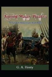 Among Malay Pirates - A Tale Of Adventure And Peril Illustrated Paperback
