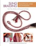 Sling Braiding Traditions And Techniques: From Peru Bolivia And Around The World